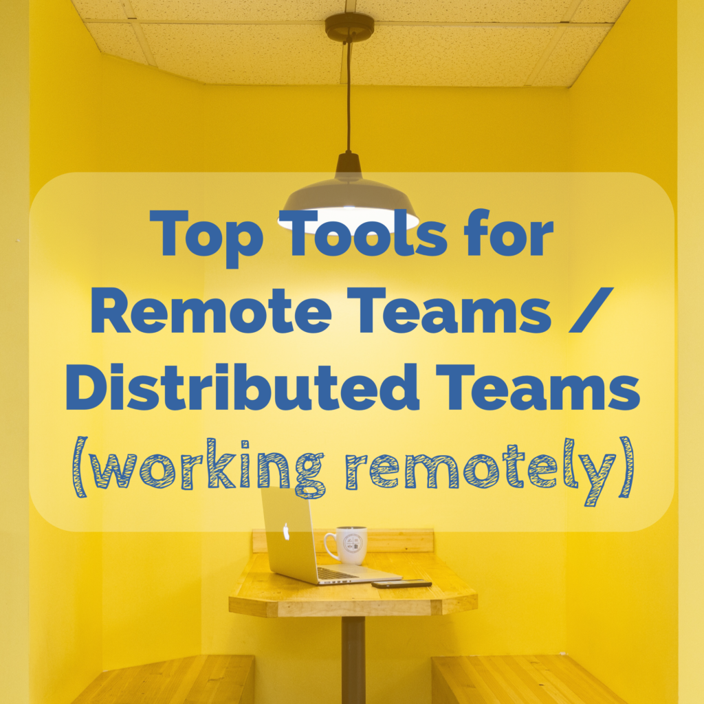 Top Tools for Remote Teams / Distributed Teams (working remotely)